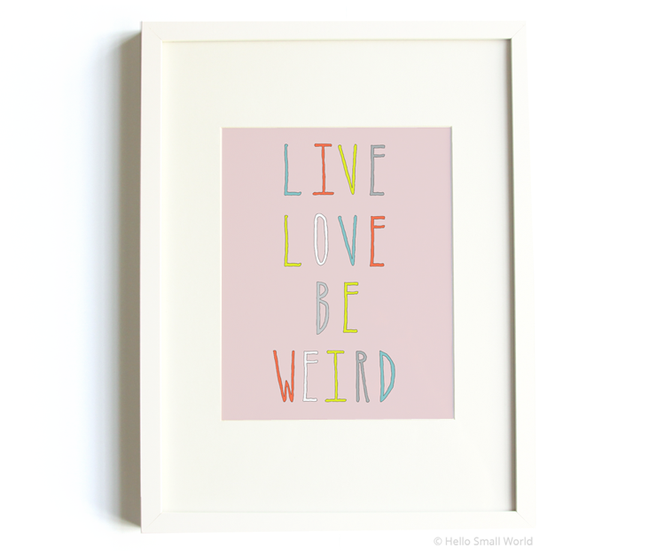 live love be weird 8x10 pring